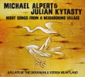 Michael Alpert & Julian Kytasty: Nights Songs from a Neighboring Village