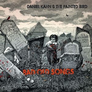 Daniel Kahn & the Painted Bird: Bad Old Songs